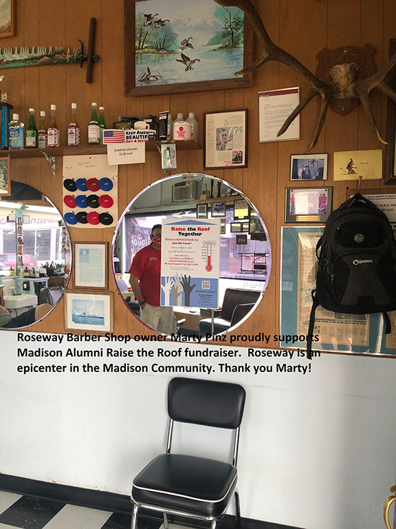 "Roseway Barber Shop owner Marty Pinz proudly supports Madison Alumni ""Raise the Roof"" fundraiser. Roseway is an epicenter of the Madison Community. Thank you Marty!"