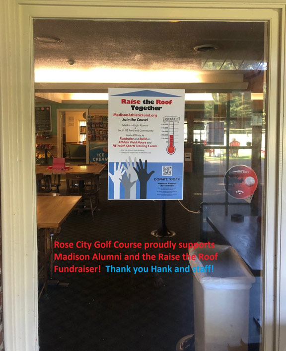 "Rose City Golf Course proudly supports Madison Alumni and the ""Raise the Roof"" Fundraiser. Thank you Hank and staff! (Photo of poster in window of golf shop.)"